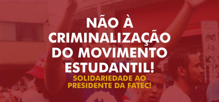 Solidariedade ao presidente da FATEC! Abaixo a repressão!
