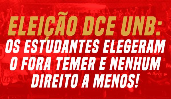 Eleição DCE UNB: os estudantes elegeram o Fora Temer e Nenhum Direito a Menos!