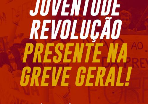 Juventude Revolução presente na greve geral! Confira!