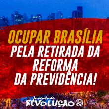 Depois de parar o Brasil, vamos juntos ocupar Brasília pela Retirada da Reforma da Previdencia