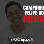 Companheiro Felipe Doss, PRESENTE!