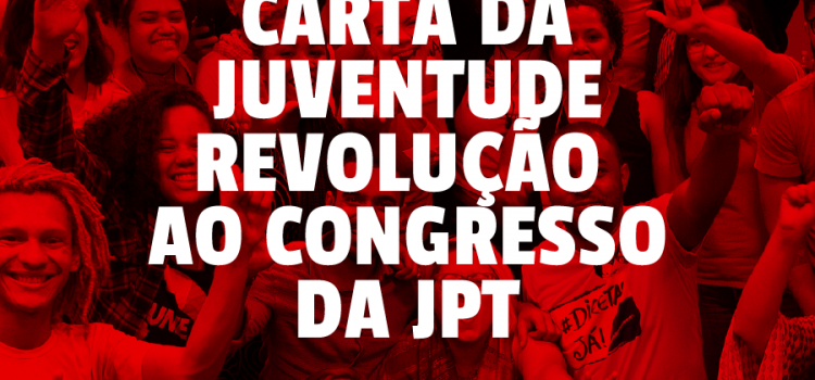 Carta da Juventude Revolução ao congresso da JPT