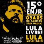 15º ENJR: Por direitos, democracia e futuro: Por Lula livre, Lula presidente!